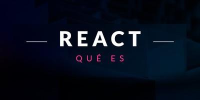 Qué es React