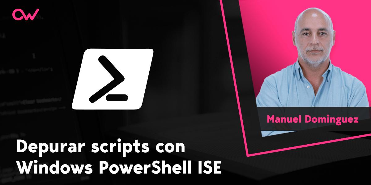 Cómo depurar scripts en ISE de Windows PowerShell