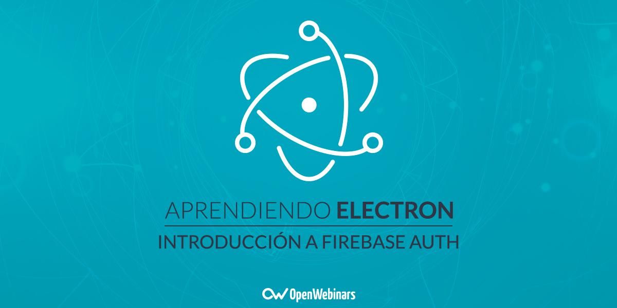 Tutorial de Electron: Introducción a Firebase Auth