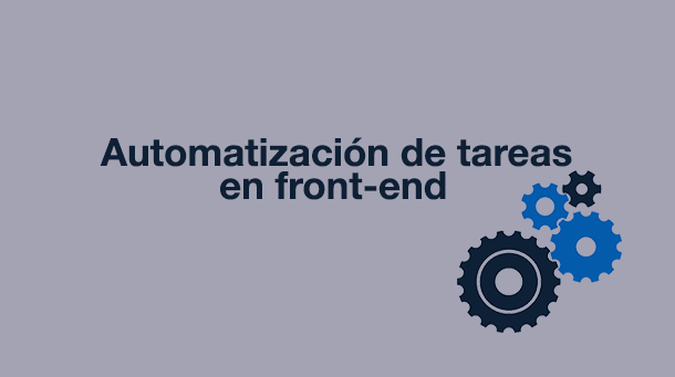 Automatización de tareas en front-end: herramientas para mejorar tu productividad.