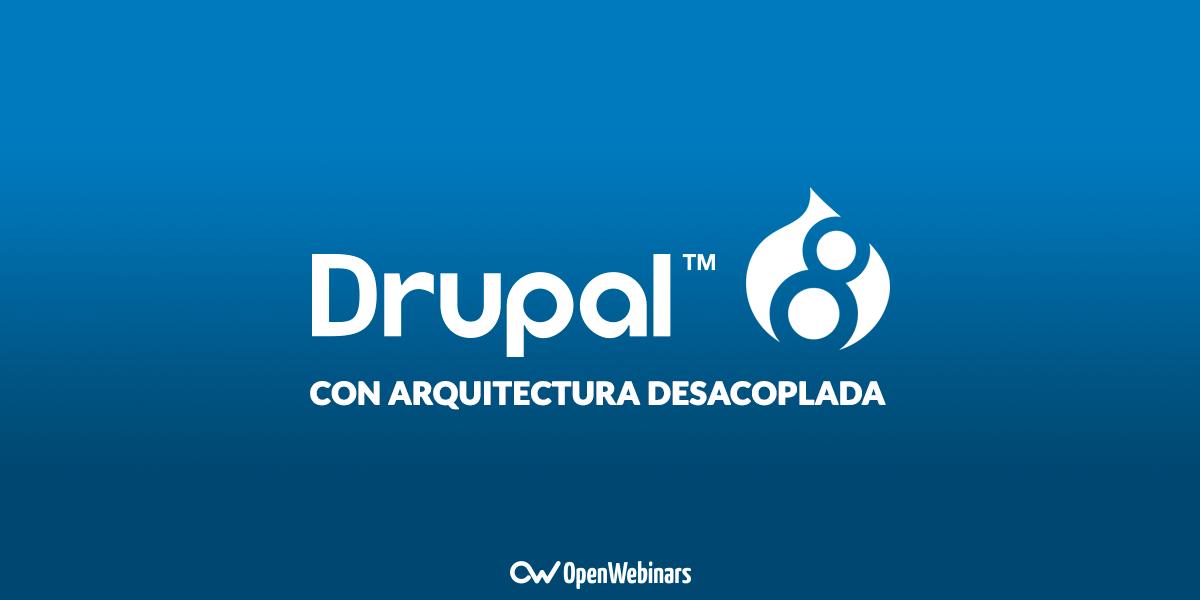Drupal con arquitectura desacoplada
