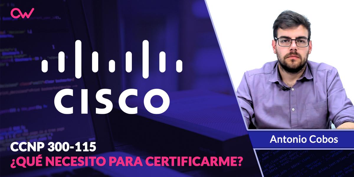 CCNP 300-115: ¿Qué necesito para certificarme?