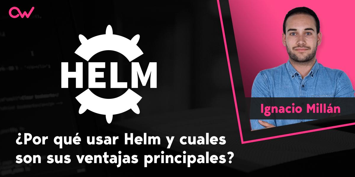 Por qué usar Helm y cuáles son sus ventajas principales