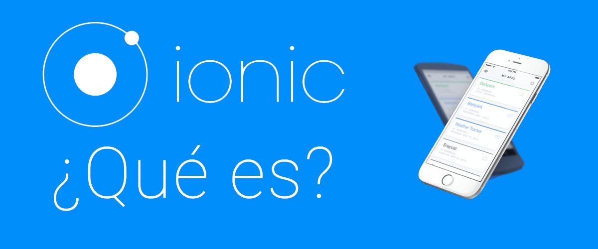 Ionic Framework ¿Qué es?