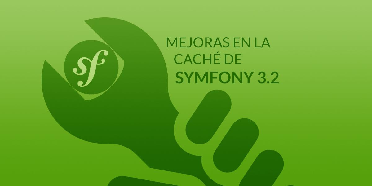 Symfony 3.2 mejora su caché