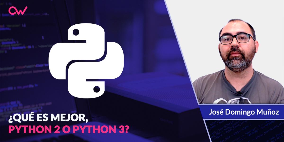 Videotutorial: ¿Qué es mejor Python 2 o Python 3?